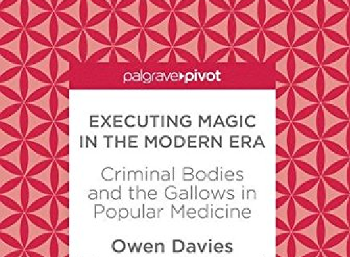 Book Review: Executing Magic in the Modern Era: Criminal Bodies and the Gallows in Popular Medicine